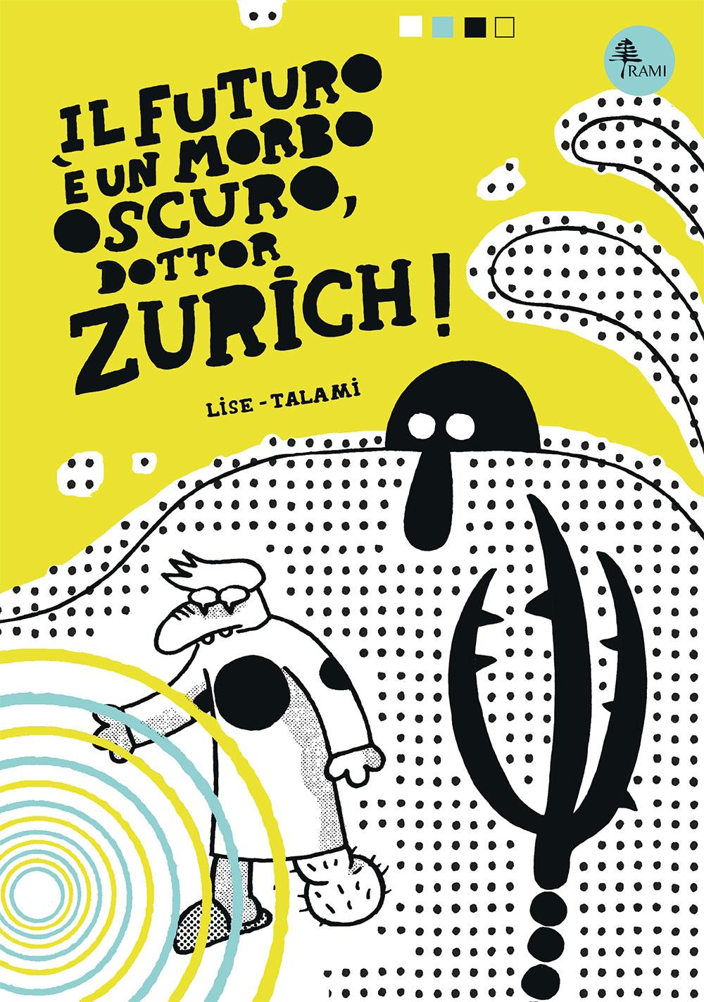 Il futuro è un morbo oscuro, dottor Zurich!