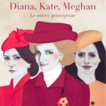 ¤ Hop Edizioni presenta Diana, Kate, Meghan. Le nuove principesse