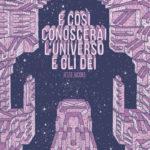 ¤ Eris Edizioni presenta E così conoscerai l'universo e gli dei – Hardcover